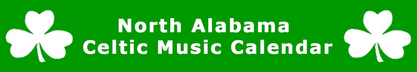 North Alabama Celtic Music Calendar for Scottish, Irish, Welsh and all the Celts in Northern Alabama
